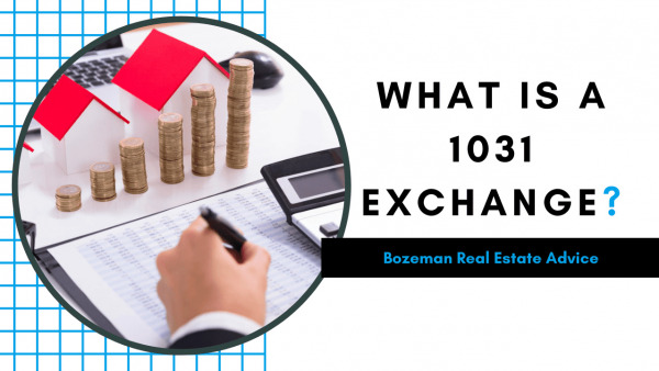What Is a 1031 Exchange? | Bozeman Real Estate Advice