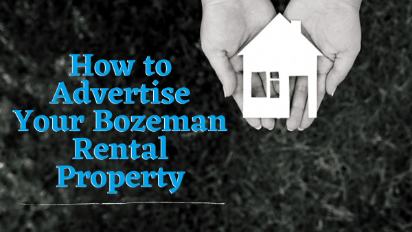 How to Advertise Your Bozeman Rental Property